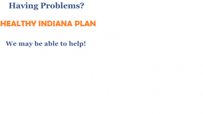 Having problems with the Healthy Indiana Plan?